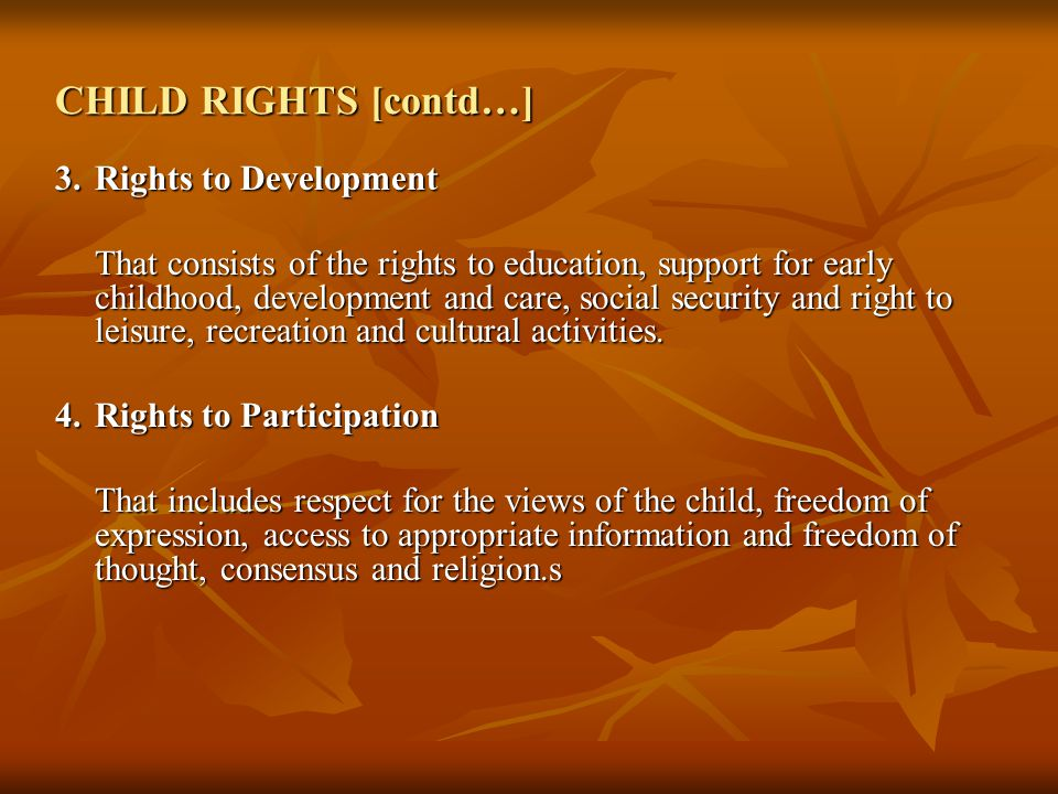 CHILD RIGHTS [contd…] 3. Rights to Development